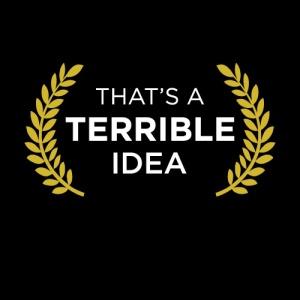 thats-a-terrible-idea